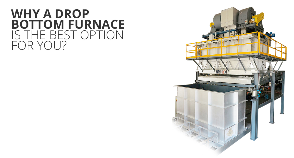 Why a Drop Bottom Furnace is the best option for you?